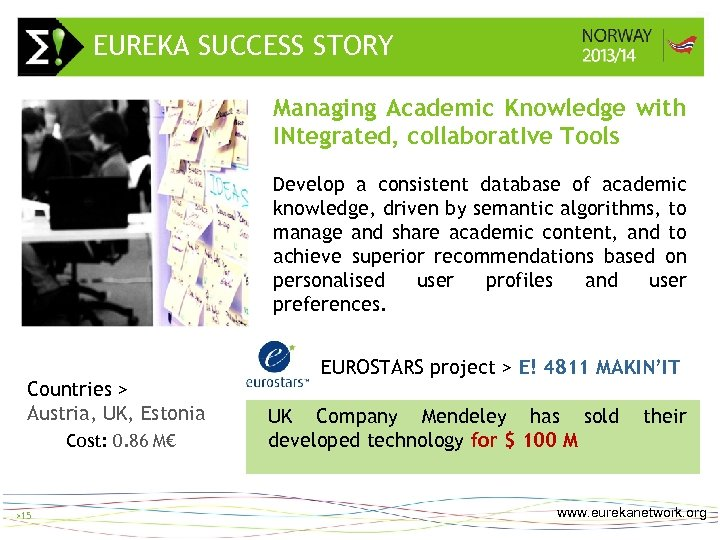 EUREKA SUCCESS STORY > 15 Managing Academic Knowledge with INtegrated, collaborat. Ive Tools Develop