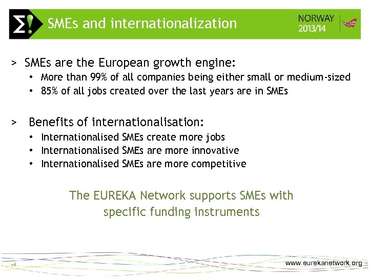 SMEs and internationalization >4 > SMEs are the European growth engine: • More than