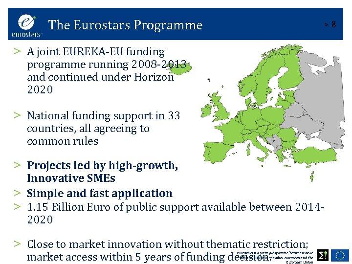 The Eurostars Programme >8 > A joint EUREKA-EU funding programme running 2008 -2013 and
