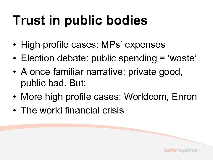 Trust in public bodies • High profile cases: MPs' expenses • Election debate: public