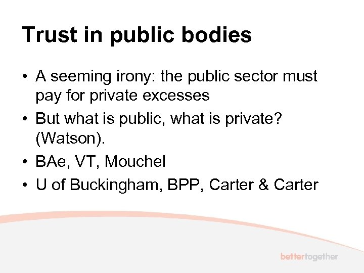 Trust in public bodies • A seeming irony: the public sector must pay for