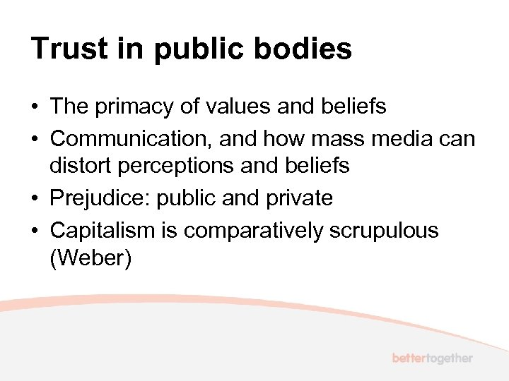 Trust in public bodies • The primacy of values and beliefs • Communication, and