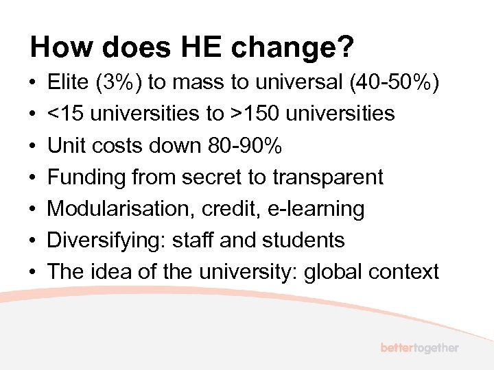 How does HE change? • • Elite (3%) to mass to universal (40 -50%)