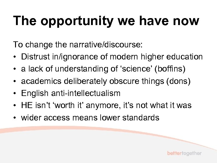 The opportunity we have now To change the narrative/discourse: • Distrust in/ignorance of modern