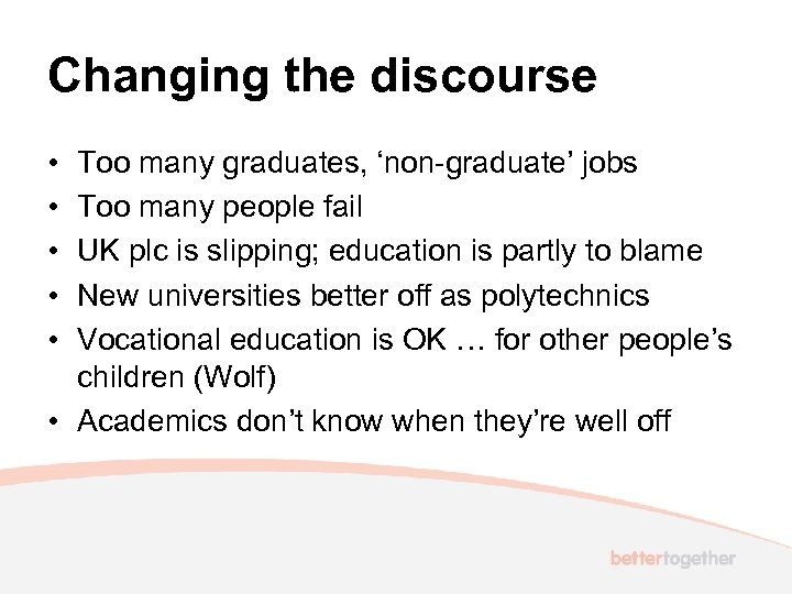 Changing the discourse • • • Too many graduates, 'non-graduate' jobs Too many people