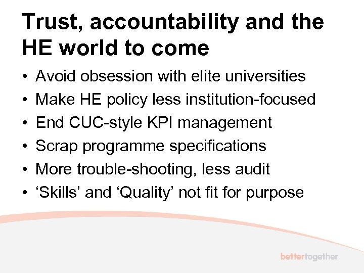 Trust, accountability and the HE world to come • • • Avoid obsession with