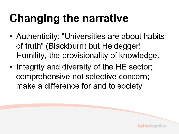 """Changing the narrative • Authenticity: """"Universities are about habits of truth"""" (Blackburn) but Heidegger!"""
