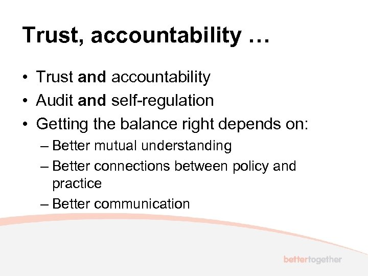 Trust, accountability … • Trust and accountability • Audit and self-regulation • Getting the