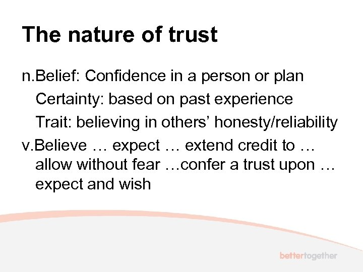 The nature of trust n. Belief: Confidence in a person or plan Certainty: based