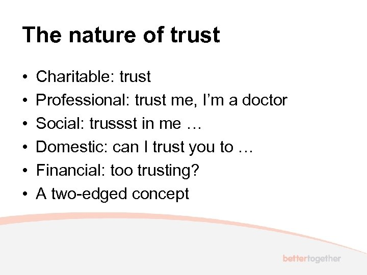 The nature of trust • • • Charitable: trust Professional: trust me, I'm a