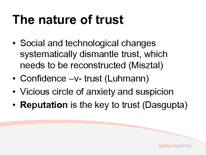 The nature of trust • Social and technological changes systematically dismantle trust, which needs