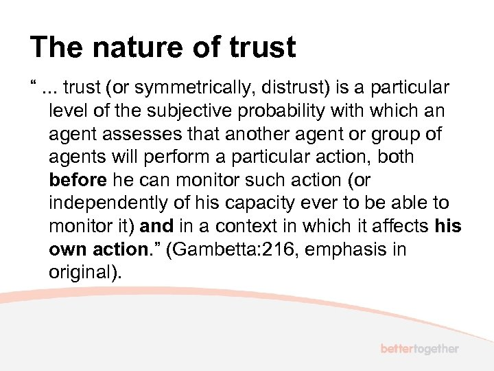 """The nature of trust """". . . trust (or symmetrically, distrust) is a particular"""