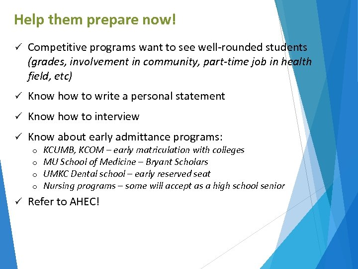 Help them prepare now! ü Competitive programs want to see well-rounded students (grades, involvement