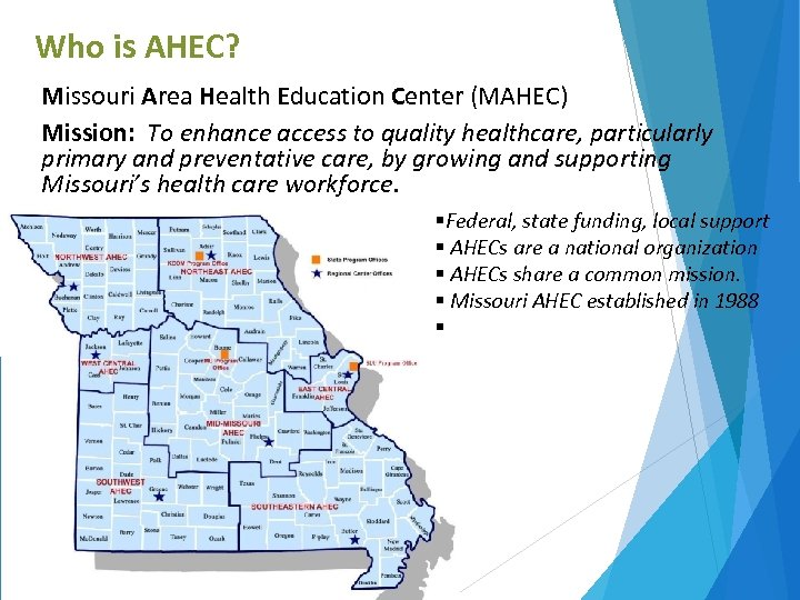 Who is AHEC? Missouri Area Health Education Center (MAHEC) Mission: To enhance access to