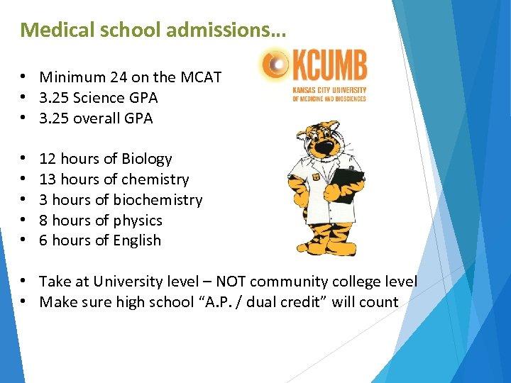 Medical school admissions… • Minimum 24 on the MCAT • 3. 25 Science GPA