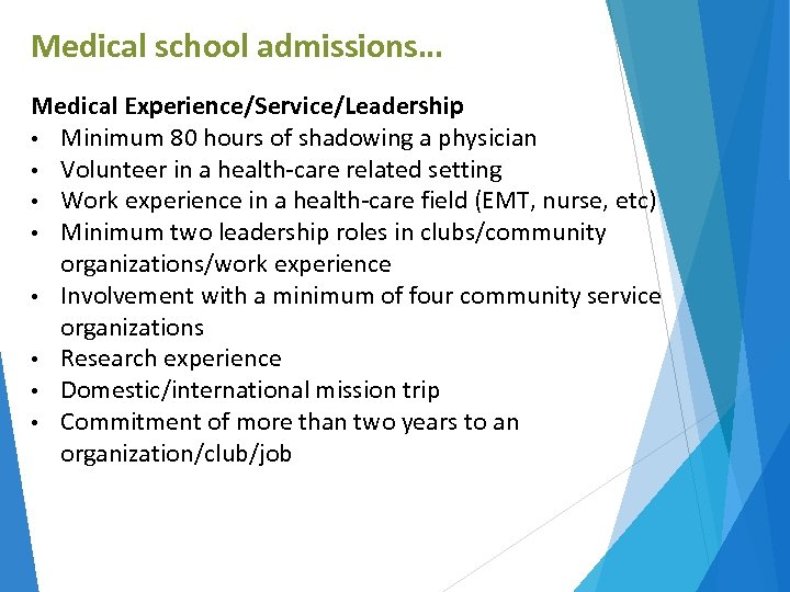 Medical school admissions… Medical Experience/Service/Leadership • Minimum 80 hours of shadowing a physician •