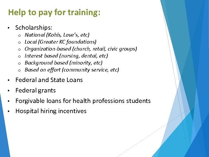 Help to pay for training: • Scholarships: o o o National (Kohls, Love's, etc)