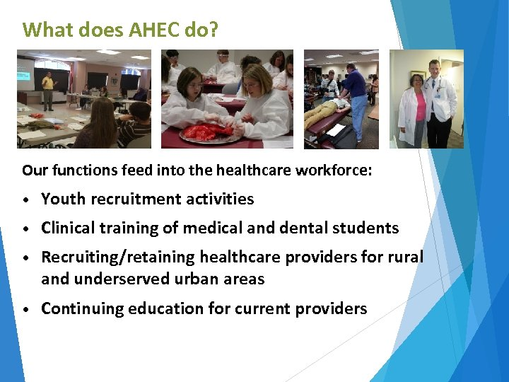 What does AHEC do? Our functions feed into the healthcare workforce: • Youth recruitment