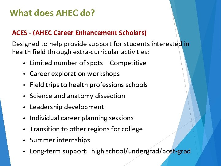 What does AHEC do? ACES - (AHEC Career Enhancement Scholars) Designed to help provide