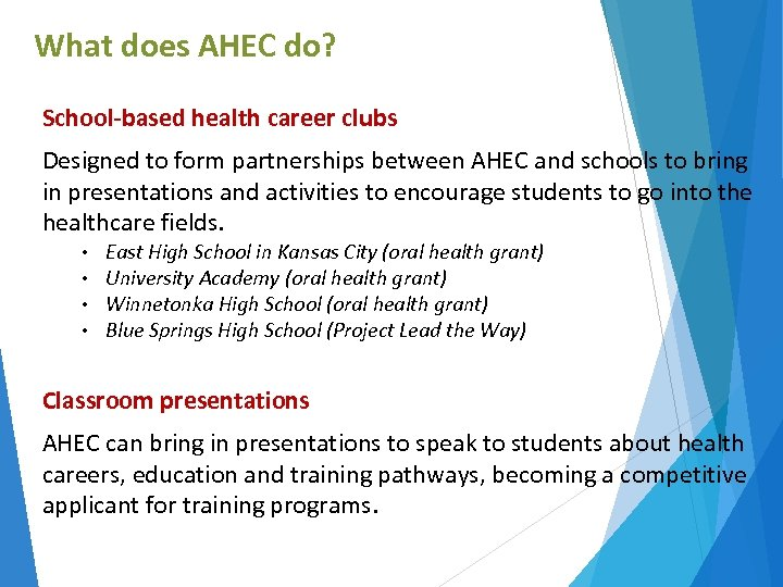 What does AHEC do? School-based health career clubs Designed to form partnerships between AHEC