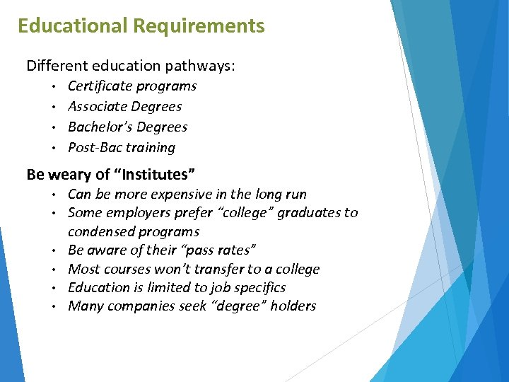 Educational Requirements Different education pathways: Certificate programs • Associate Degrees • Bachelor's Degrees •