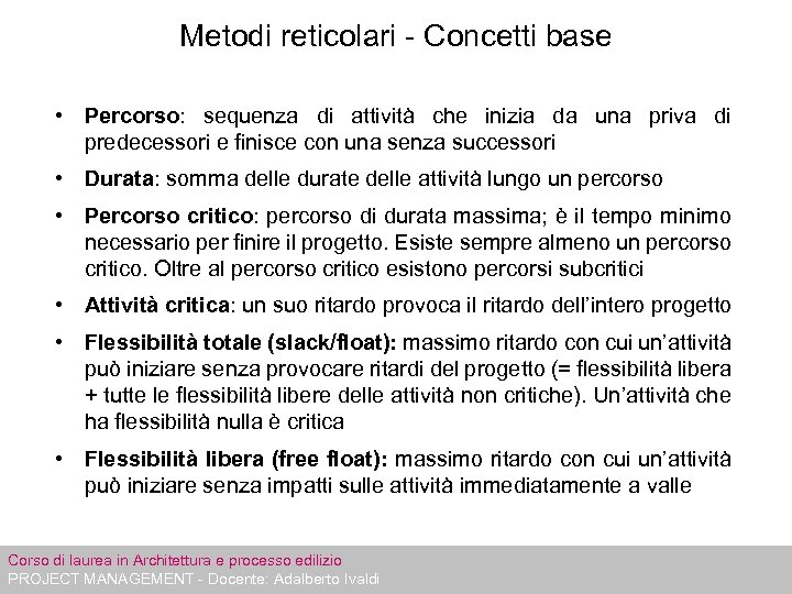 Metodi reticolari - Concetti base • Percorso: sequenza di attività che inizia da una