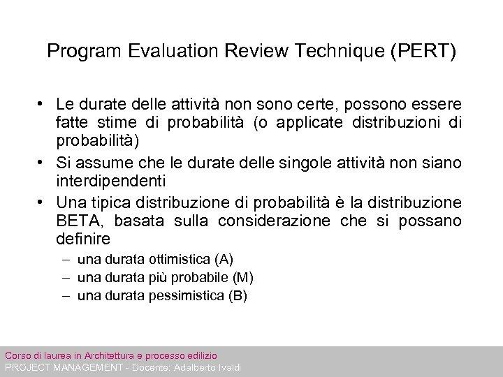 Program Evaluation Review Technique (PERT) • Le durate delle attività non sono certe, possono