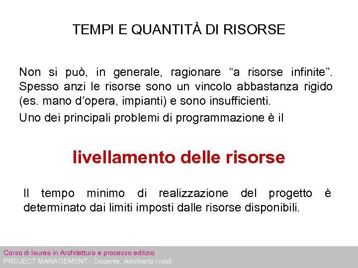 """TEMPI E QUANTITÀ DI RISORSE Non si può, in generale, ragionare """"a risorse infinite""""."""