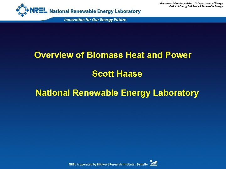 Overview of Biomass Heat and Power Scott Haase National Renewable Energy Laboratory