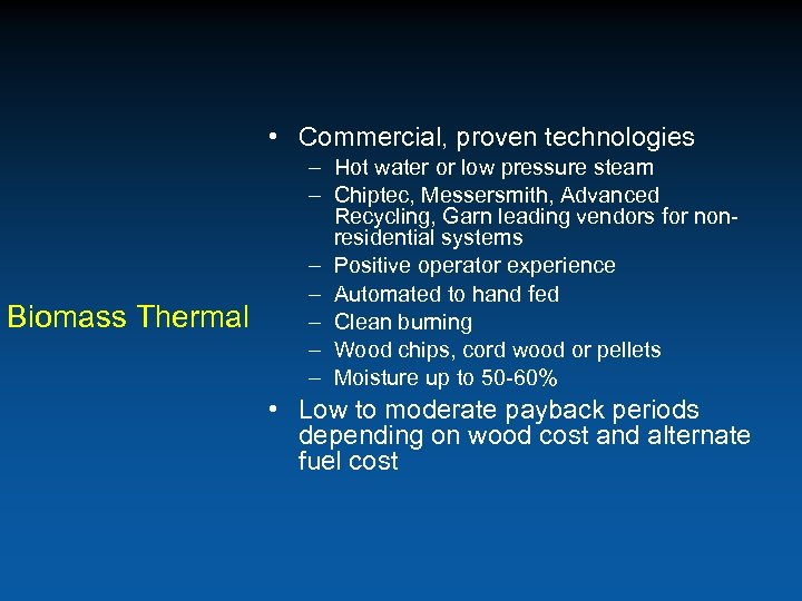 • Commercial, proven technologies Biomass Thermal – Hot water or low pressure steam