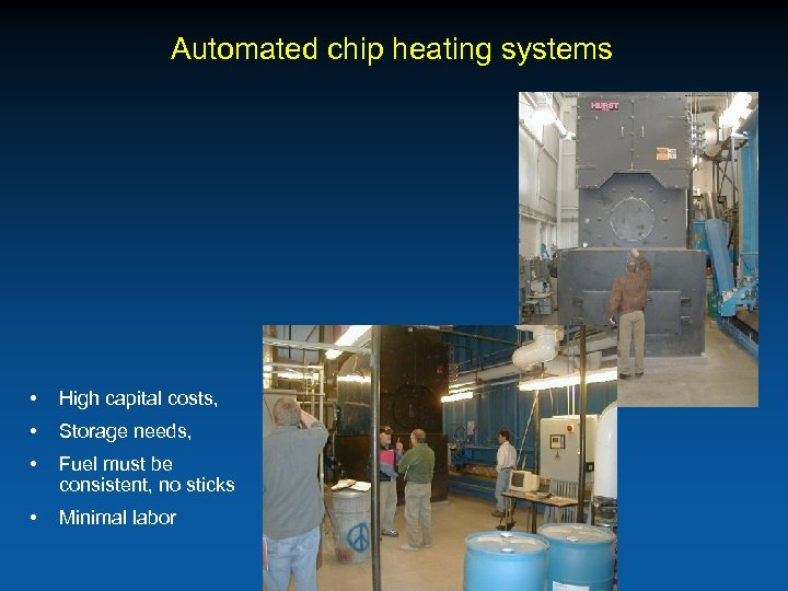 Automated chip heating systems • High capital costs, • Storage needs, • Fuel must
