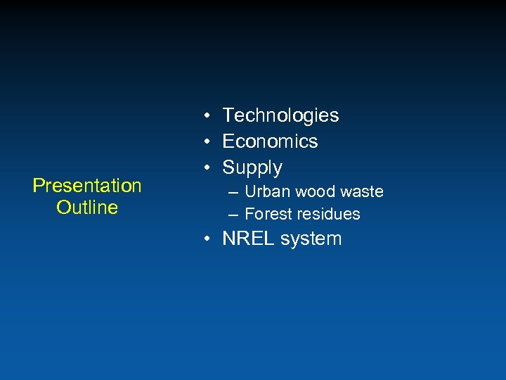 Presentation Outline • Technologies • Economics • Supply – Urban wood waste – Forest
