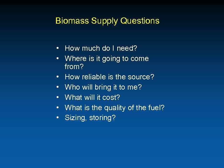 Biomass Supply Questions • How much do I need? • Where is it going
