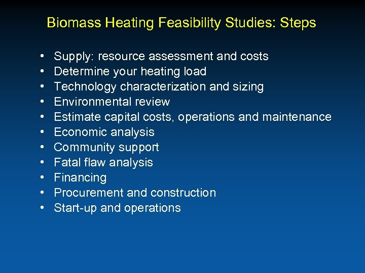 Biomass Heating Feasibility Studies: Steps • • • Supply: resource assessment and costs Determine
