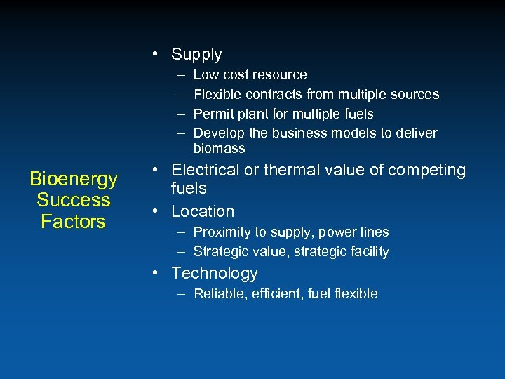 • Supply – – Bioenergy Success Factors Low cost resource Flexible contracts from