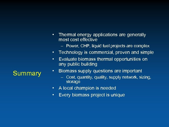 • Thermal energy applications are generally most cost effective – Power, CHP, liquid