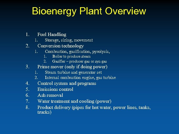Bioenergy Plant Overview 1. Fuel Handling 1. 2. Storage, sizing, movement Conversion technology 1.