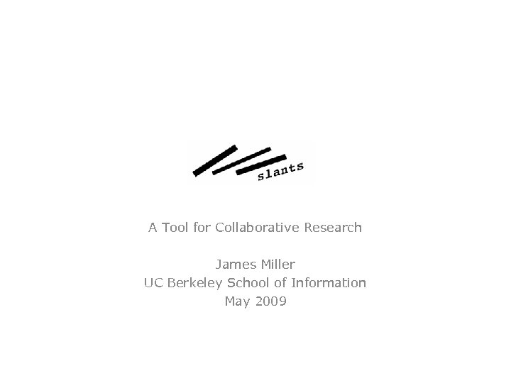 ty A Tool for Collaborative Research James Miller UC Berkeley School of Information May