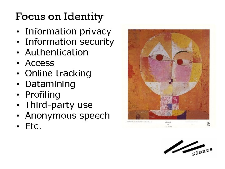 Focus on Identity • • • Information privacy Information security Authentication Access Online tracking