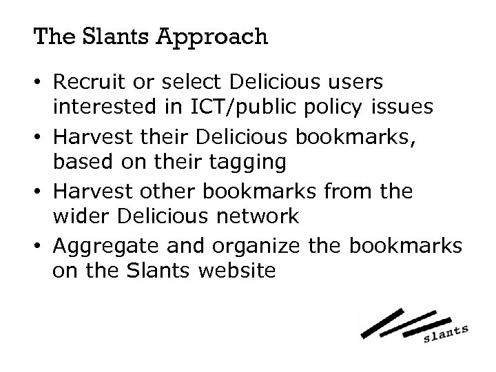 The Slants Approach • Recruit or select Delicious users interested in ICT/public policy issues
