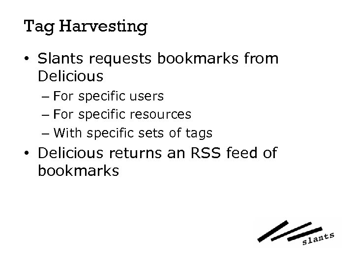 Tag Harvesting • Slants requests bookmarks from Delicious – For specific users – For