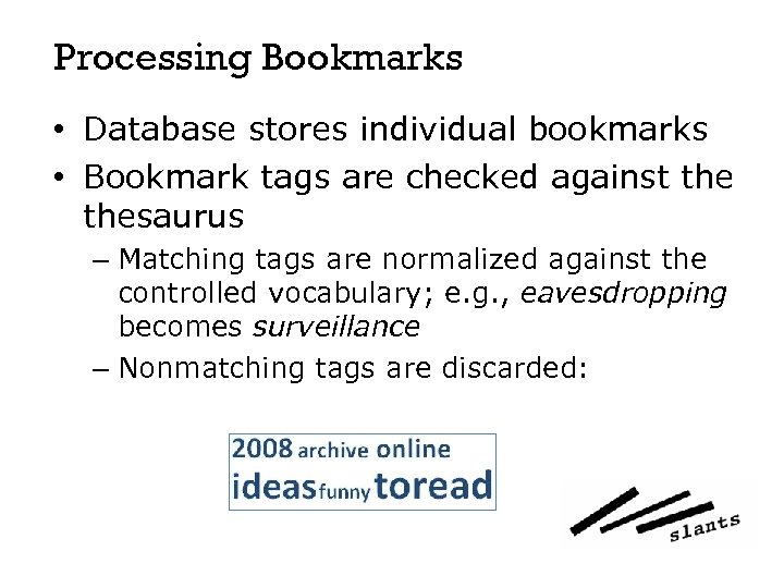 Processing Bookmarks • Database stores individual bookmarks • Bookmark tags are checked against thesaurus