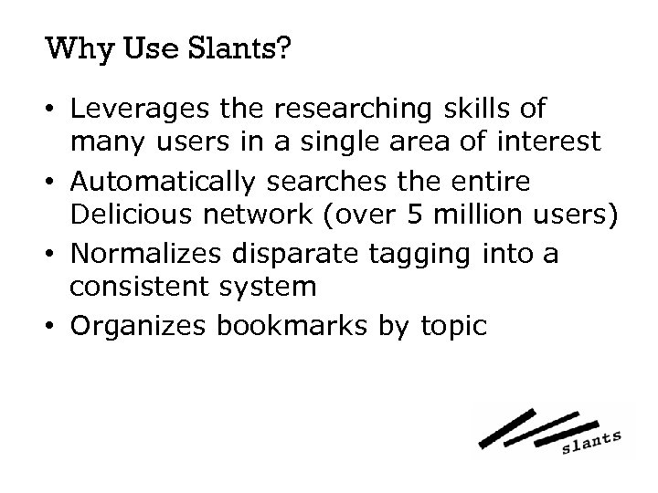 Why Use Slants? • Leverages the researching skills of many users in a single