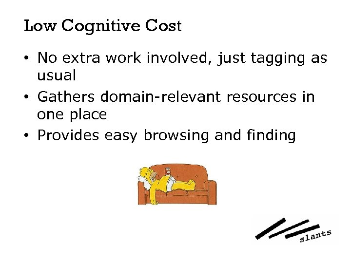 Low Cognitive Cost • No extra work involved, just tagging as usual • Gathers