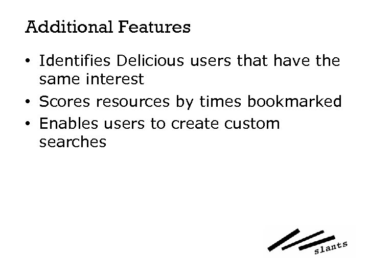 Additional Features • Identifies Delicious users that have the same interest • Scores resources