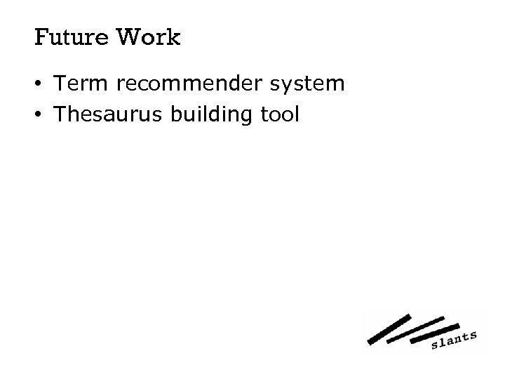Future Work • Term recommender system • Thesaurus building tool