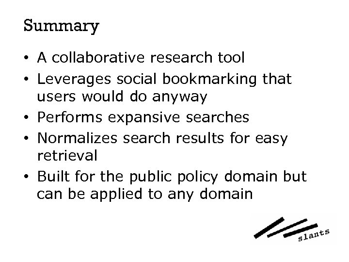 Summary • A collaborative research tool • Leverages social bookmarking that users would do