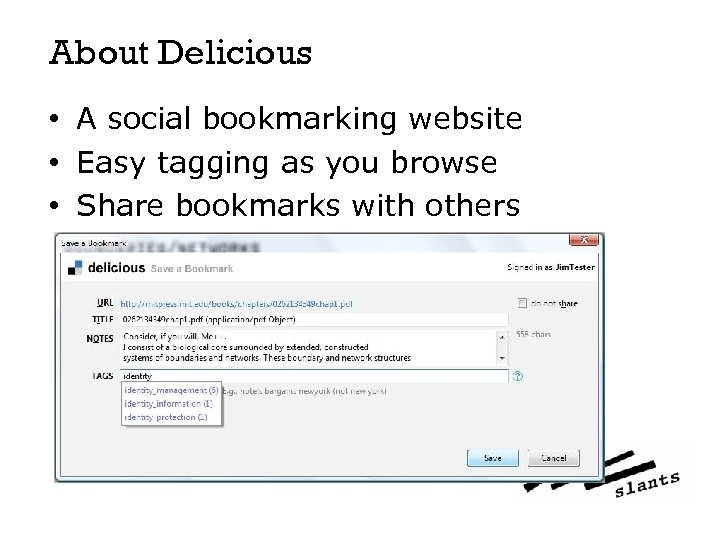 About Delicious • A social bookmarking website • Easy tagging as you browse •