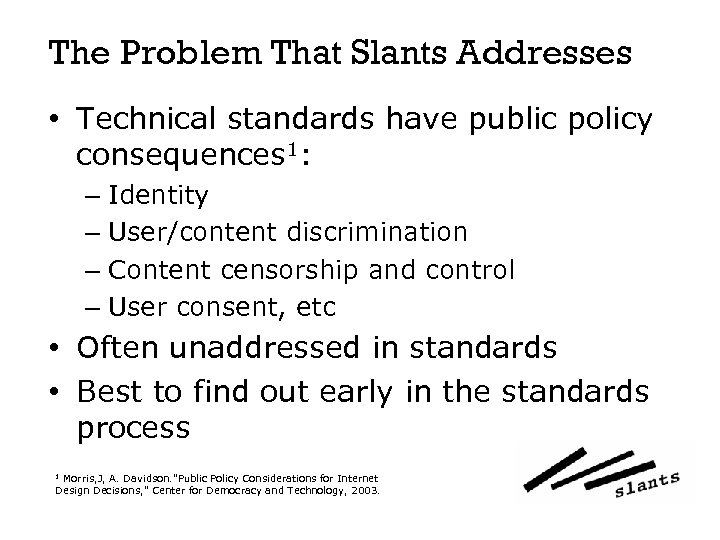 The Problem That Slants Addresses • Technical standards have public policy consequences 1: –