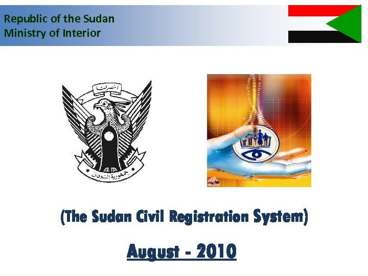 Republic of the Sudan Ministry of Interior (The Sudan Civil Registration System) August -